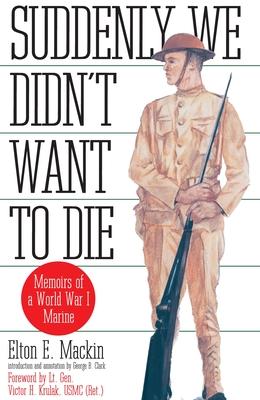 Suddenly We Didn't Want to Die: Memoirs of a World War I Marine - Mackin, Elton E