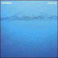 Suddenly - Caribou