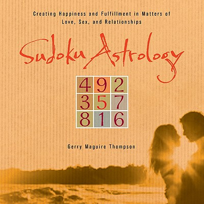 Sudoku Astrology: Creating Happiness and Succeeding in Love, Sex, and Relationships - Thompson, Gerry Maguire, and Kushi, Michio (Foreword by)