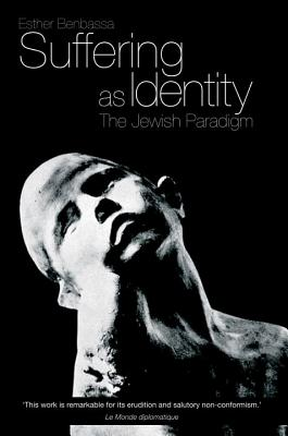 Suffering as Identity: The Jewish Paradigm - Benbassa, Esther, and Goshgarian, G M (Translated by)