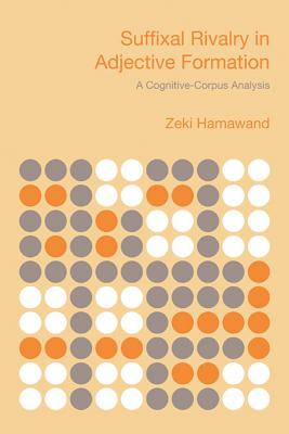 Suffixal Rivalry in Adjective Formation: A Cognitive-Corpus Analysis - Hamawand, Zeki