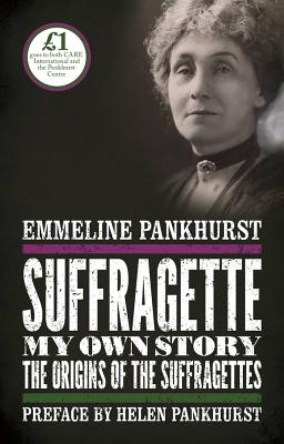 Suffragette: My Own Story - Pankhurst, Emmeline, and Pankhurst, Helen (Preface by)