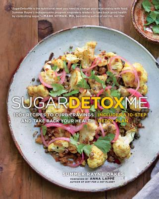 Sugardetoxme: 100+ Recipes to Curb Cravings and Take Back Your Health - Oakes, Summer Rayne, and Lappe, Anna (Foreword by)