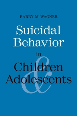 Suicidal Behavior in Children and Adolescents - Wagner, Barry M