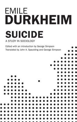 Suicide - Spaulding, John A, and Simpson, George (Editor), and Durkheim, Emile