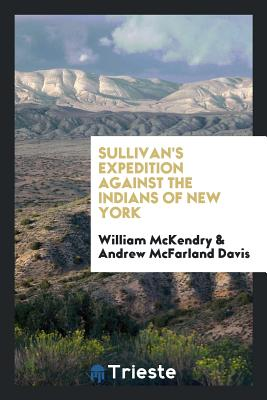 Sullivan's Expedition Against the Indians of New York - McKendry, William, and Davis, Andrew McFarland