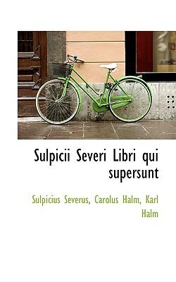 Sulpicii Severi Libri Qui Supersunt - Severus, Sulpicius