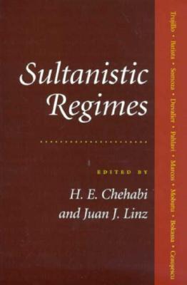 Sultanistic Regimes - Chehabi, Houchang E, Professor (Editor), and Linz, Juan J, Professor (Editor)