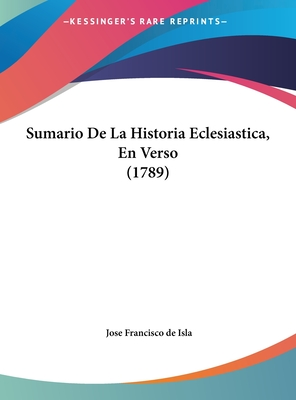 Sumario de La Historia Eclesiastica, En Verso (1789) - de Isla, Jose Francisco
