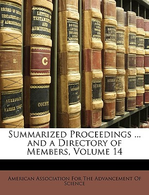Summarized Proceedings ... and a Directory of Members, Volume 14 - American Association for the Advancement, Association For the Advancement (Creator)