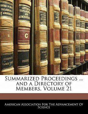 Summarized Proceedings ... and a Directory of Members, Volume 21 - American Association for the Advancement, Association For the Advancement (Creator)