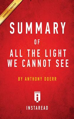 Summary of All the Light We Cannot See: By Anthony Doerr Includes Analysis - Summaries, Instaread