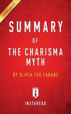 Summary of the Charisma Myth: By Olivia Fox Cabane Includes Analysis - Summaries, Instaread