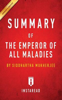 Summary of the Emperor of All Maladies: By Siddhartha Mukherjee Includes Analysis - Summaries, Instaread