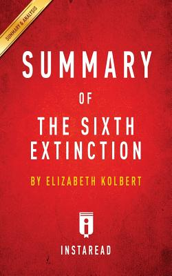 Summary of the Sixth Extinction: By Elizabeth Kolbert Includes Analysis - Summaries, Instaread