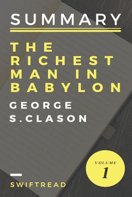 Summary: The Richest Man In Babylon by George S. Clason: More knowledge in less time - Swiftread