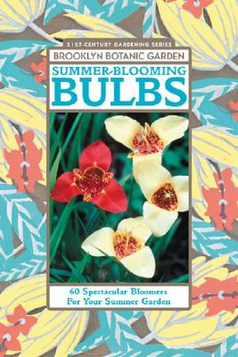 Summer-Blooming Bulbs: 60 Spectacular Bloomers for Your Summer Garden - Hanson, Beth (Editor)