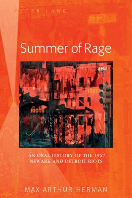 Summer of Rage; An Oral History of the 1967 Newark and Detroit Riots - Herman, Max Arthur