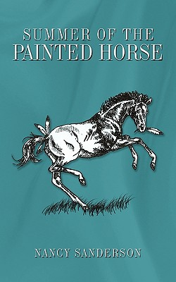 Summer of the Painted Horse - Sanderson, Nancy