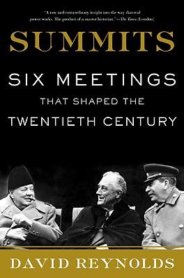 Summits: Six Meetings That Shaped the Twentieth Century - Reynolds, David, Professor