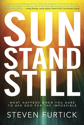 Sun Stand Still: What Happens When You Dare to Ask God for the Impossible - Furtick, Steven