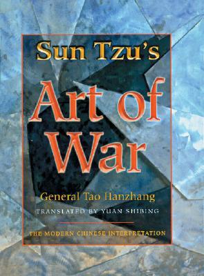 Sun Tzu's Art of War: The Modern Chinese Interpretation - Hanzhang, General Tao, and Shibing, Yuan (Translated by)
