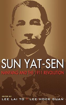 Sun Yat-Sen, Nanyang and the 1911 Revolution - To, Lee Lai (Editor), and Guan, Lee Hock (Editor)