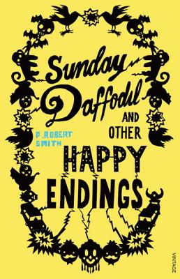 Sunday Daffodil and Other Happy Endings - Smith, P Robert