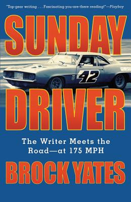 Sunday Driver: The Writer Meets the Road--At 175 MPH - Yates, Brock