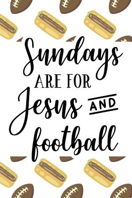 Sundays Are for Jesus and Football: Notebook Football Themed College-Ruled Blank Journal with Quote Cover - Wakaiki, Thomas