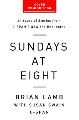 Sundays at Eight: 25 Years of Stories from C-Span's Q & A and Booknotes - Lamb, Brian, Professor