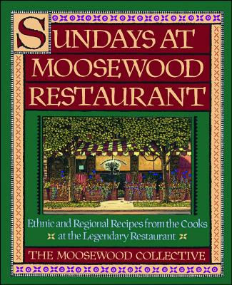 Sundays at Moosewood Restaurant: Ethnic and Regional Recipes from the Cooks at the Legendary Restaurant - Moosewood Collective