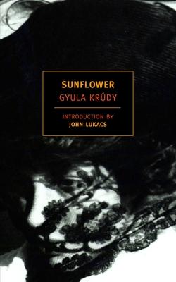 Sunflower - Krudy, Gyula, and Batki, John (Translated by), and Lukacs, John (Introduction by)