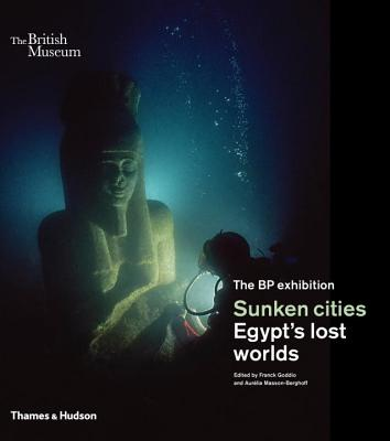 Sunken cities: Egypt's lost worlds - Goddio, Franck, and Masson-Berghoff, Aurelia