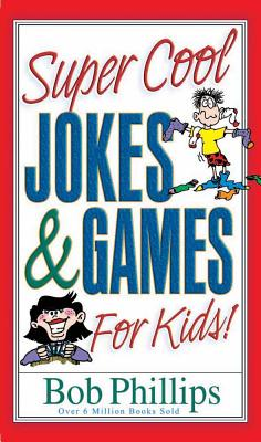Super Cool Jokes and Games for Kids - Phillips, Bob