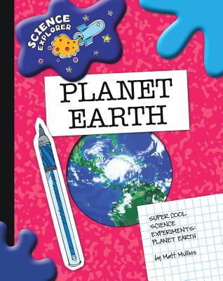 Super Cool Science Experiments: Planet Earth - Mullins, Matt