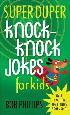 Super Duper Knock-Knock Jokes for Kids - Phillips, Bob