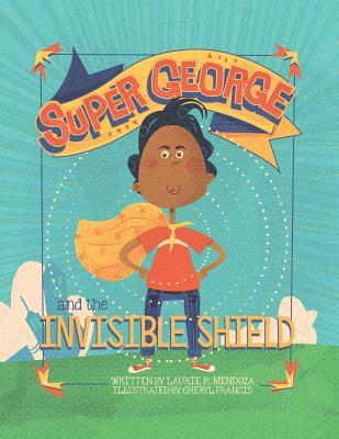 Super George and the Invisible Shield - Mendoza, Laurie P