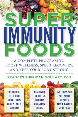 Super Immunity Foods: A Complete Program to Boost Wellness, Speed Recovery, and Keep Your Body Strong - Goulart, Frances Sheridan