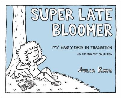 Super Late Bloomer: My Early Days in Transition - Kaye, Julia