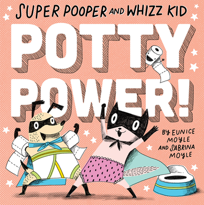 Super Pooper and Whizz Kid: Potty Power! - Moyle, Eunice, and Moyle, Sabrina
