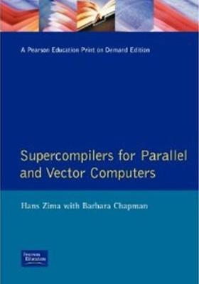 Supercompilers for Parallel and Vector Computers - Zima, Hans, and Chapman, Barbara, Professor