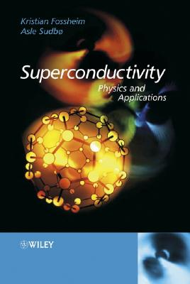 Superconductivity: Physics and Applications - Fossheim, Kristian, and Sudboe, Asle