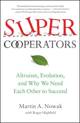 Supercooperators: Altruism, Evolution, and Why We Need Each Other to Succeed - Nowak, Martin, and Highfield, Roger, Dr.