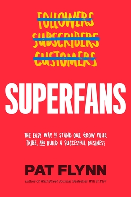 Superfans: The Easy Way to Stand Out, Grow Your Tribe, and Build a Successful Business - Flynn, Pat