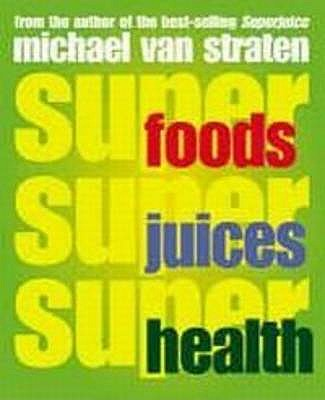 Superfoods, Superjuices, Superhealth - Straten, Michael van