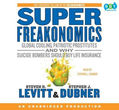Superfreakonomics: Global Cooling, Patriotic Prostitutes, and Why Suicide Bombers Should Buy Life Insurance - Levitt, Steven D, and Dubner, Stephen J (Read by)