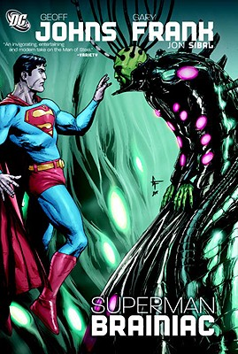 Superman: Brainiac - Johns, Geoff, and Frank, Gary (Artist), and Sibal, Jonathan (Artist)