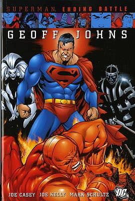 Superman: Ending Battle - Johns, Geoff, and Casey, Joe, and Kelly, Joe