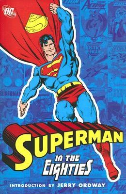 Superman in the Eighties - Ordway, Jerry (Introduction by), and Siegel, Jerry (Creator), and Shuster, Joe (Creator)